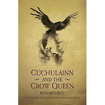 Cuchulainn och Crow drottningen av Bernard Kelly - June Peters - 978184