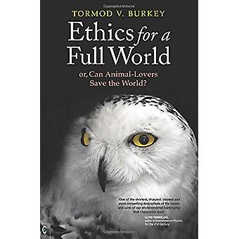 Ethics for a Full World - Or - Can Animal-Lovers Save the World? by To