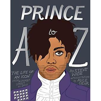 Prince A to Z - The Life of an Icon from Alphabet Street to Jay Z by S