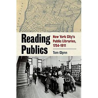 Reading Publics - New York City's Public Libraries - 1754-1911 by Tom
