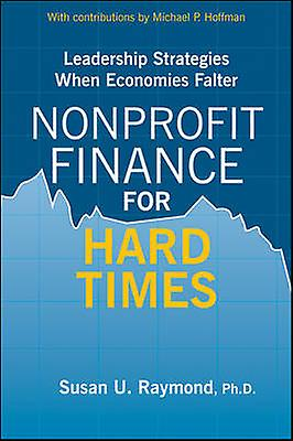 Nonprofit Finance for Hard Times - Leadership Strategies When Economie
