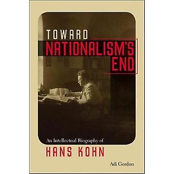 Toward Nationalism's End - An Intellectual Biography of Hans Kohn by A