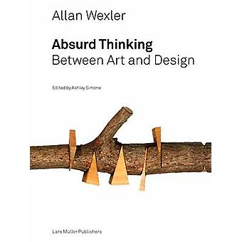 Allan Wexler - Absurd Thinking by Ashley Simone - 9783037785164 Book