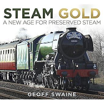 Steam Gold - A New Age for Preserved Steam by Geoff Swaine - 978075098