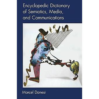 Encyclopedic Dictionary of Semiotics - Media - and Communication by M