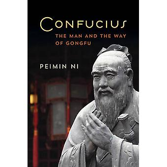 Confucius - The Man and the Way of Gongfu by Peimin Ni - 9781442257429