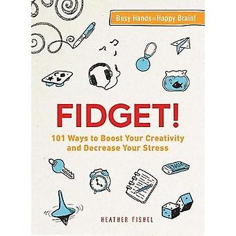Fidget! -101 sätt att öka din kreativitet och minska din Stress b