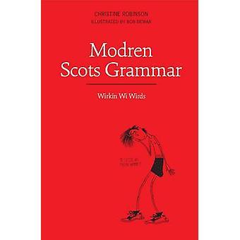 Modren skotsk grammatik - Wirkin Wi Wirds av Christine Robinson - Bob dagg