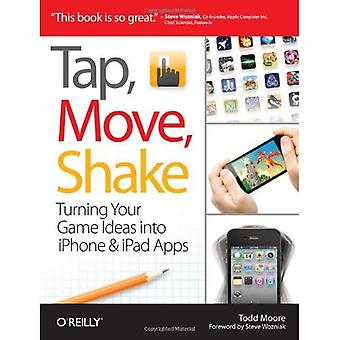 Tap, Move, Shake: Turning Your Game Ideas into iPhone & iPad Apps