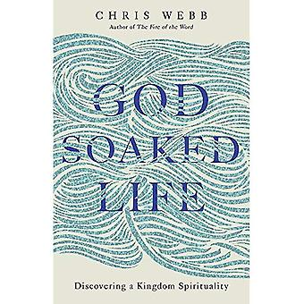 God-Soaked Life: Discovering� a Kingdom Spirituality