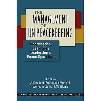 The Management of UN Peacekeeping: Coordination, Learning, and Leadership in Peace Operations