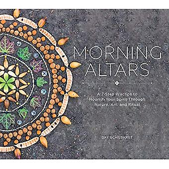 Morning Altars - A 7-Step Practice to Nourish Your Spirit through Nature, Art,� and Ritual