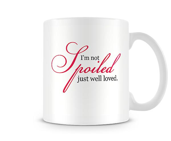 I'm Not Spoiled Just Well Loved Mug