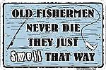 Old Fishermen Never Die... embossed funny metal sign