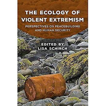 The Ecology of Violent Extremism: Perspectives on Peacebuilding and Human Security (Peace and Security in the 21st Century)