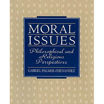 Moral Issues Philosophical and Religious Perspectives by PalmerFernandez & Gabriel