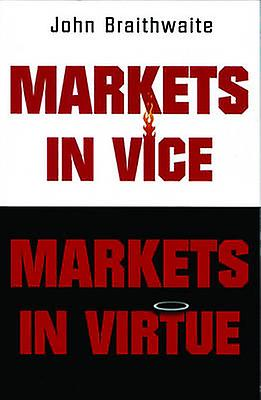 Markets in Vice Markets in Virtue by Braithwaite & John