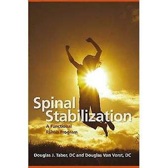 Spinal Stabilization A Functional Rehab Program by Taber & DC & Douglas J.