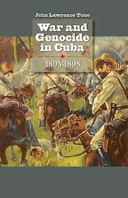 War and Genocide in Cuba 18951898 by Tone & John Lawrence