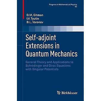 SelfAdjoint Extensions in Quantum Mechanics General Theory and Applications to Schrodinger and Dirac Equations with Singular Potentials by Gitman & D. M.