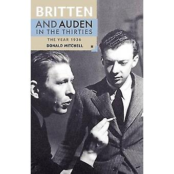 Britten and Auden in the Thirties The Year 1936 by Hollinghurst & Alan