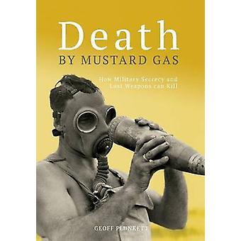 Dood door mosterdgas hoe militaire geheimhouding en verloren wapens kan doden door Plunkett & Geoff