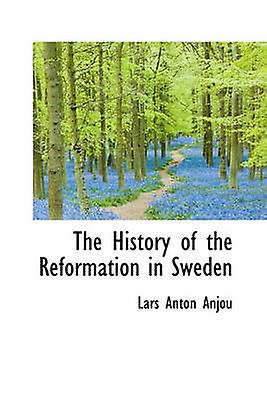 The History of the Reformation in Sweden by Anjou & Lars Anton