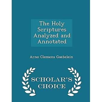 The Holy Scriptures Analyzed and Annotated  Scholars Choice Edition by Gaebelein & Arno Clemens