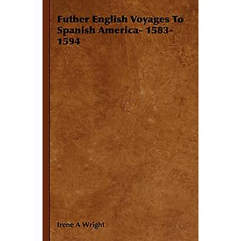 Futher English Voyages to Spanish America 15831594 by Wright & Irene A.