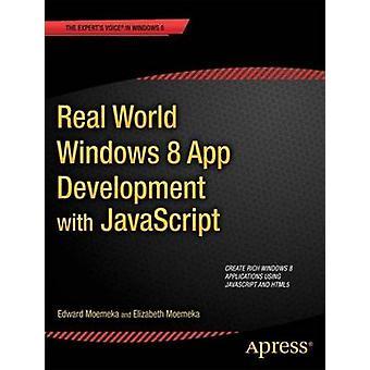 Real World Windows 8 App Development with JavaScript Create Great Windows Store Apps by Moemeka & Edward