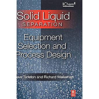 SolidLiquid Separation Equipment Selection and Process Design by Tarleton & E. S.