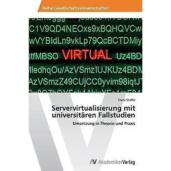 Servervirtualisierung mit universitren Fallstudien door Staffel Franz