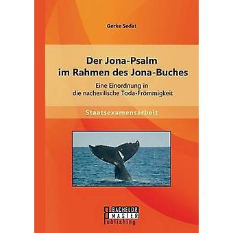 Der JonaPsalm im Rahmen des JonaBuches Eine Einordnung i die nachexilische TodaFrmmigkeit av Sedat & Gerke