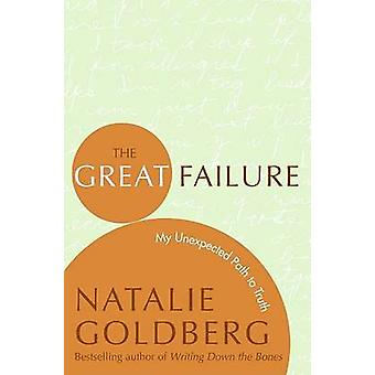 The Great Failure - My Unexpected Path to Truth by Natalie Goldberg -