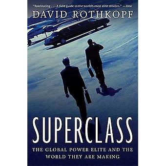 Superclass - The Global Power Elite and the World They Are Making by D
