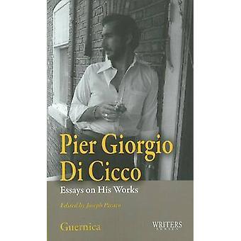 Pier Giorgio di Cicco - Essays on His Works by Joseph Pivat - 97815507
