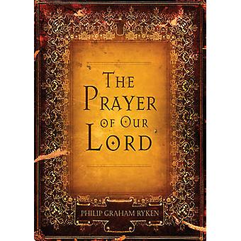 The Prayer of Our Lord by Philip Graham Ryken - 9781581349214 Book