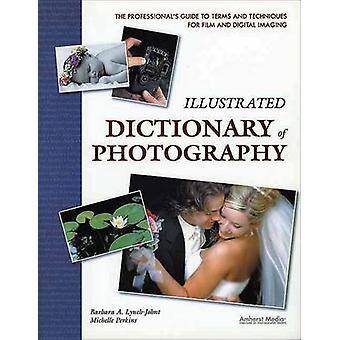 Illustrated Dictionary of Photography - The Professional's Guide to Te