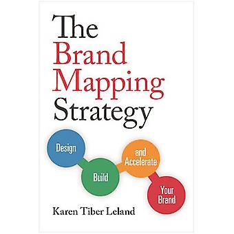 The Brand Mapping Strategy - Design - Build - and Accelerate Your Bran