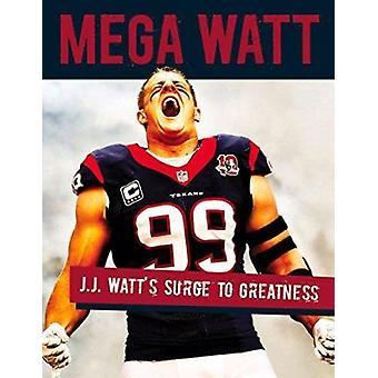 Mega Watt - J.J. Watt's Surge to Greatness by Kristie Rieken - 9781629
