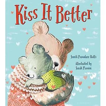Kiss It Better by Smriti Prasadam-Halls - Sarah Massini - 97816811914