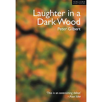 Laughter in a Dark Wood by Peter Gilbert - 9781899235124 Book