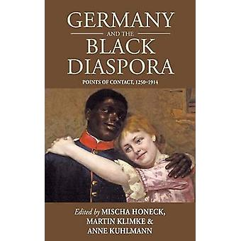 Germany and the Black Diaspora Points of Contact 12501914 by Honeck & Mischa