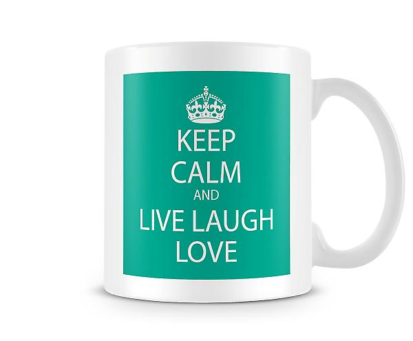 Keep Calm And Live Laugh Love Printed Mug