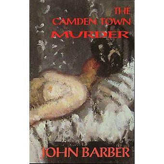 The Camden Town Murder by John Barber