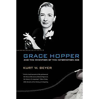 Grace Hopper and the Invention of the Information Age by Kurt W. Beye