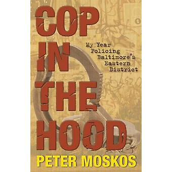 Cop in the Hood - My Year Policing Baltimore's Eastern District by Pet