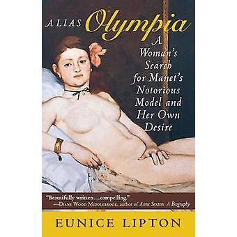 Alias Olympia - A Woman's Search for Manet's Notorious Model and Her O