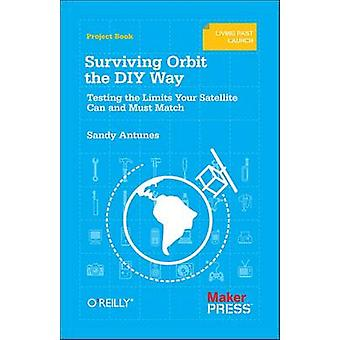 Surviving Orbit the DIY Way - Testing the Limits Your Satellite Can an