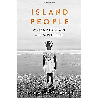 Island People - The Caribbean and the World by Joshua Jelly-Schapiro -